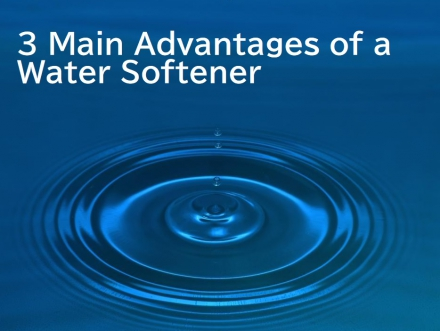 3 Main Advantages of a Water Softener
