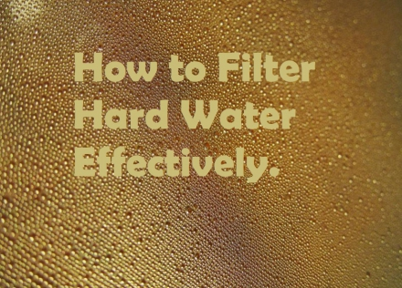 How to Filter Hard Water Effectively
