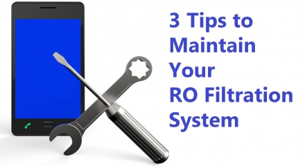 3 Tips to Maintain Your RO Filtration System